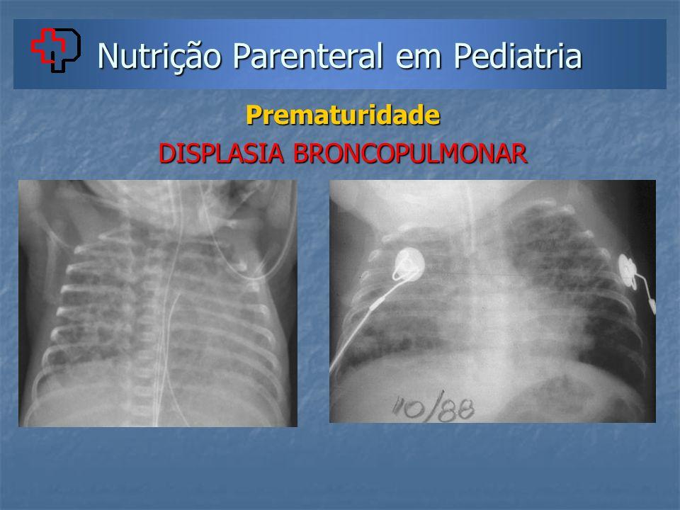 Nutrição Parenteral em Pediatria Prematuridade DISPLASIA BRONCOPULMONAR