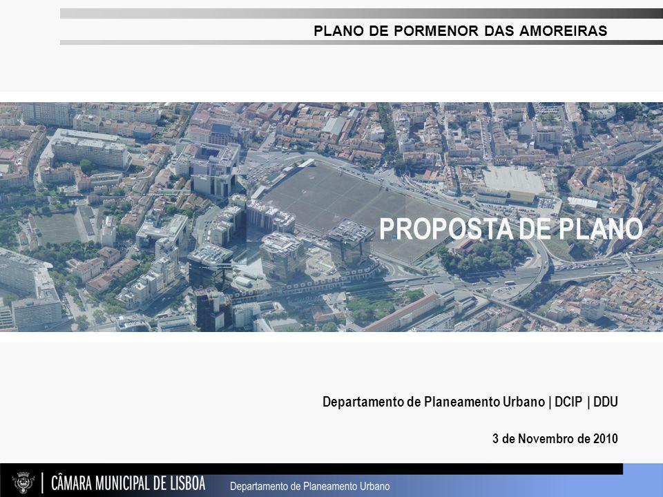 PLANO DE PORMENOR DAS AMOREIRAS 3 de Novembro de 2010 Departamento de Planeamento Urbano | DCIP | DDU PROPOSTA DE PLANO