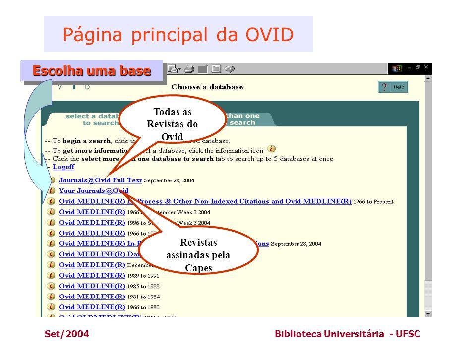 Set/2004Biblioteca Universitária - UFSC Todas as Revistas do Ovid Revistas assinadas pela Capes Escolha uma base Página principal da OVID