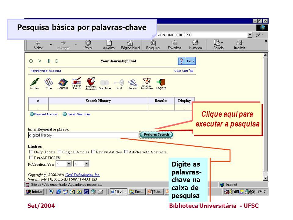 Set/2004Biblioteca Universitária - UFSC Pesquisa básica por palavras-chave Digite as palavras- chave na caixa de pesquisa Clique aqui para executar a