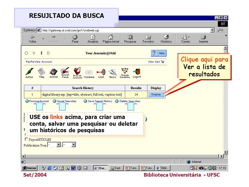 Set/2004Biblioteca Universitária - UFSC RESUJLTADO DA BUSCA Clique aqui para Ver a lista de resultados USE os links acima, para criar uma conta, salva