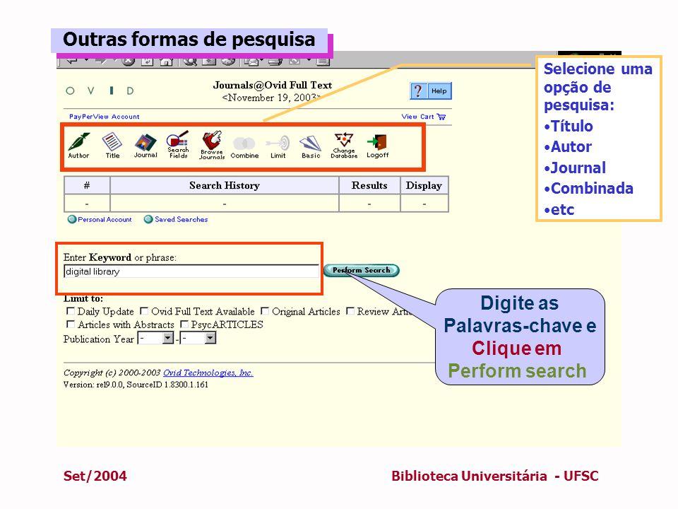 Set/2004Biblioteca Universitária - UFSC Digite as Palavras-chave e Clique em Perform search Outras formas de pesquisa Outras formas de pesquisa Seleci