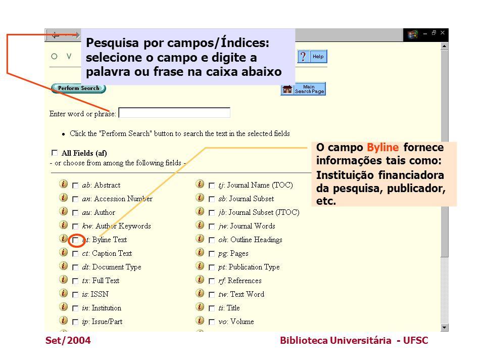 Set/2004Biblioteca Universitária - UFSC O campo Byline fornece informações tais como: Instituição financiadora da pesquisa, publicador, etc. Pesquisa