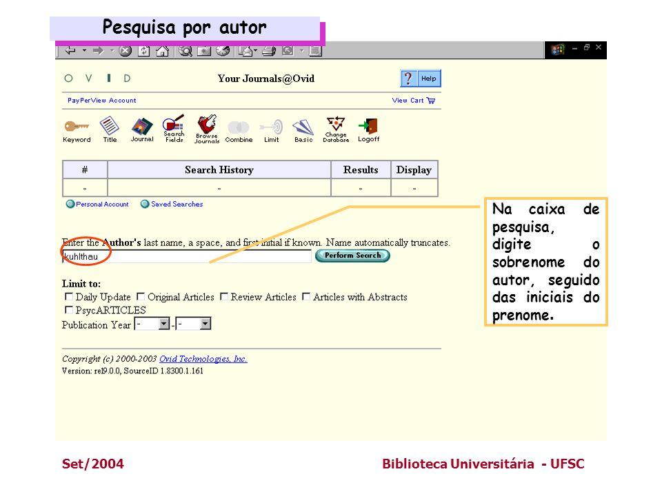 Set/2004Biblioteca Universitária - UFSC Pesquisa por autor Pesquisa por autor Na caixa de pesquisa, digite o sobrenome do autor, seguido das iniciais