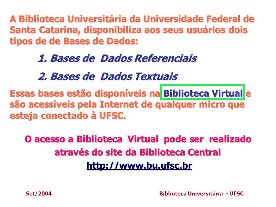 Set/2004Biblioteca Universitária - UFSC A Biblioteca Universitária da Universidade Federal de Santa Catarina, disponibiliza aos seus usuários dois tip