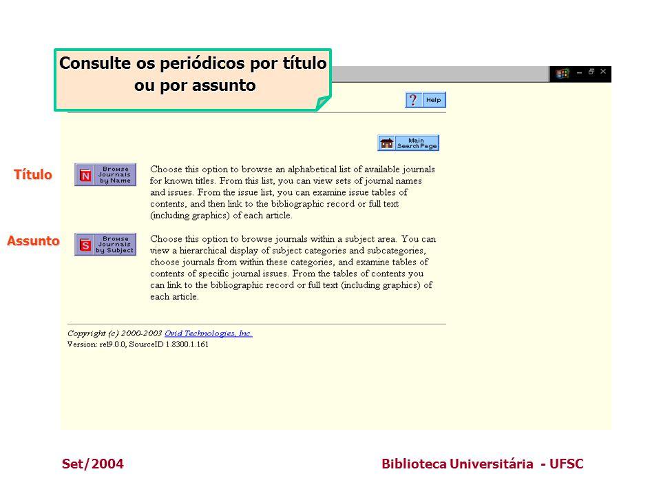 Set/2004Biblioteca Universitária - UFSC Consulte os periódicos por título ou por assunto ou por assunto Assunto Título