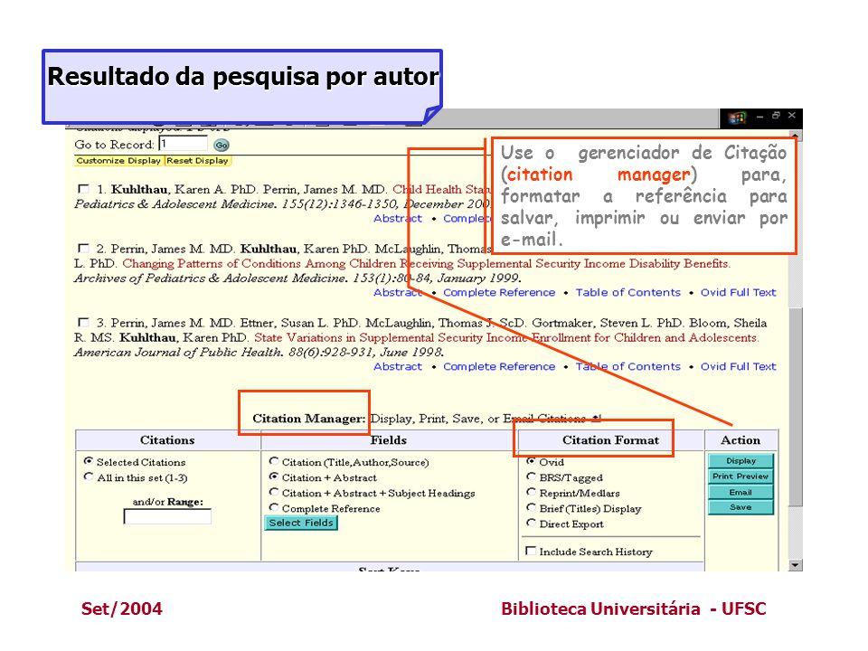 Set/2004Biblioteca Universitária - UFSC Use o gerenciador de Citação (citation manager) para, formatar a referência para salvar, imprimir ou enviar po