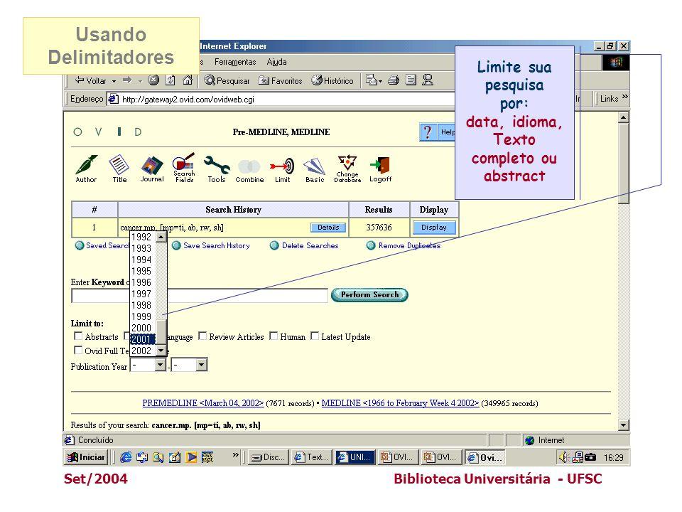 Set/2004Biblioteca Universitária - UFSC Usando Delimitadores Limite sua pesquisa por: data, idioma, Texto completo ou abstract