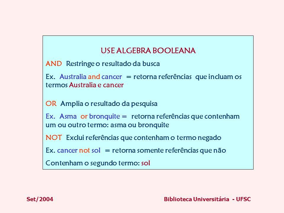Set/2004Biblioteca Universitária - UFSC USE ALGEBRA BOOLEANA AND Restringe o resultado da busca Ex. Australia and cancer = retorna referências que inc