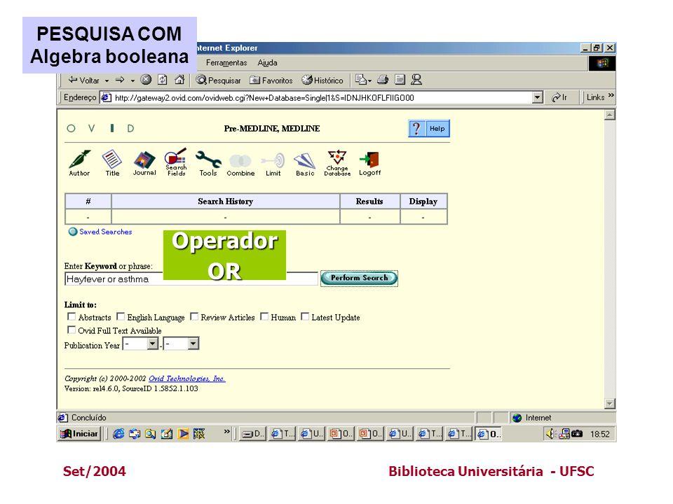 Set/2004Biblioteca Universitária - UFSC PESQUISA COM Algebra booleana OperadorOR