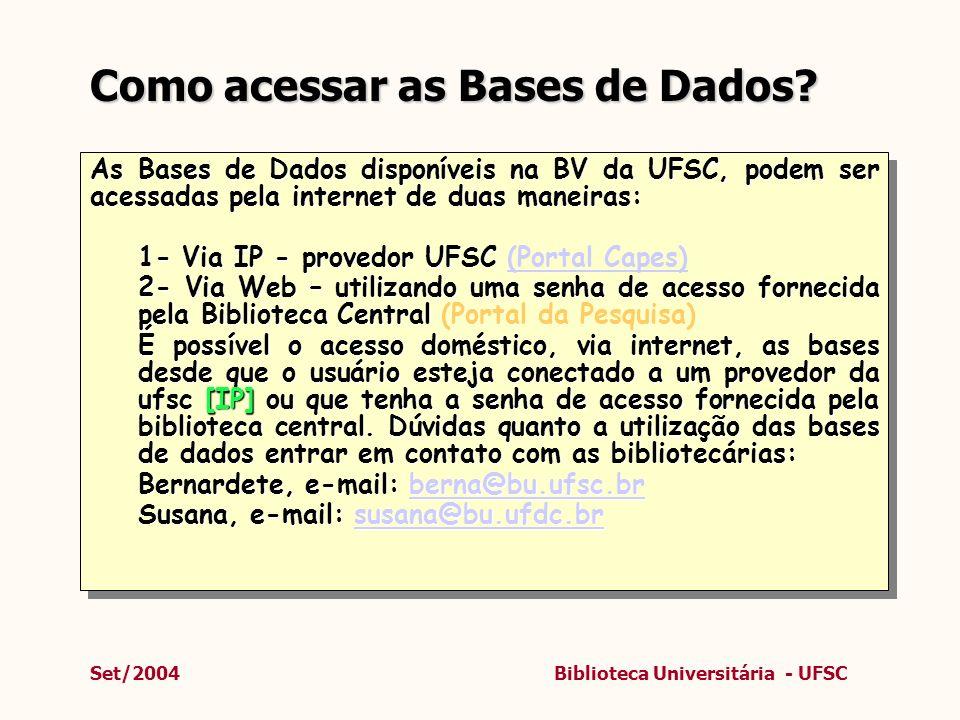 Set/2004Biblioteca Universitária - UFSC Como acessar as Bases de Dados? As Bases de Dados disponíveis na BV da UFSC, podem ser acessadas pela internet