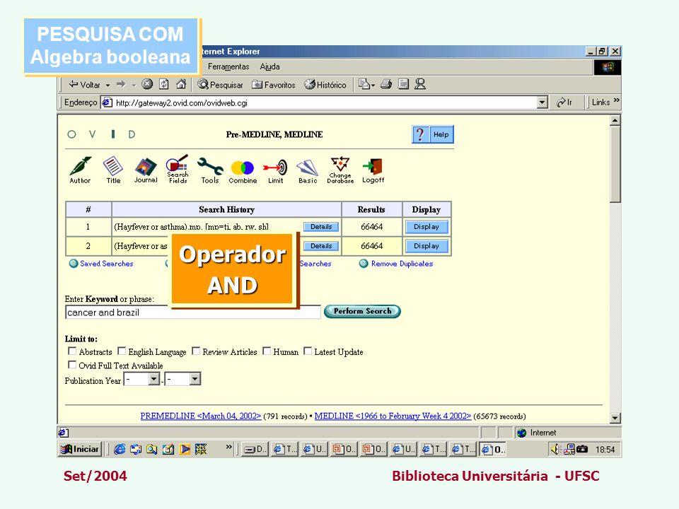 Set/2004Biblioteca Universitária - UFSC PESQUISA COM Algebra booleana PESQUISA COM Algebra booleana OperadorANDOperadorAND