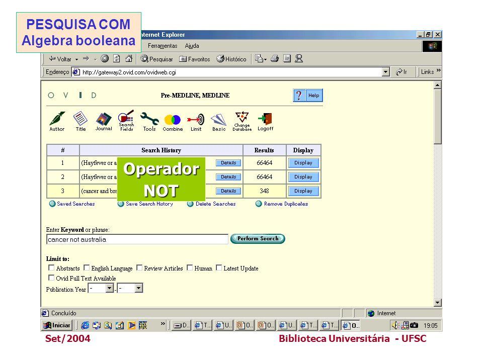 Set/2004Biblioteca Universitária - UFSC OperadorNOT PESQUISA COM Algebra booleana