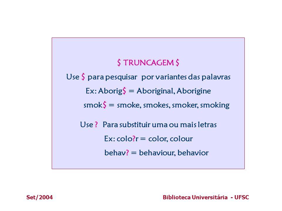 Set/2004Biblioteca Universitária - UFSC $ TRUNCAGEM $ Use $ para pesquisar por variantes das palavras Ex: Aborig$ = Aboriginal, Aborigine smok$ = smok