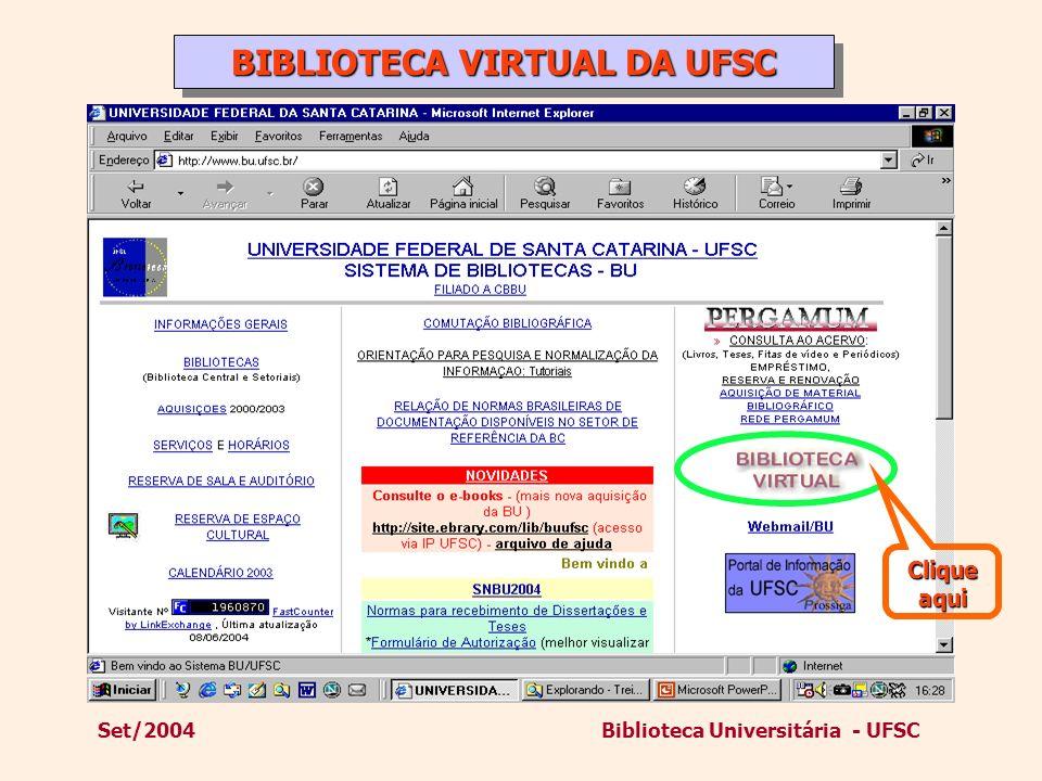 Set/2004Biblioteca Universitária - UFSC Clique aqui BIBLIOTECA VIRTUAL DA UFSC