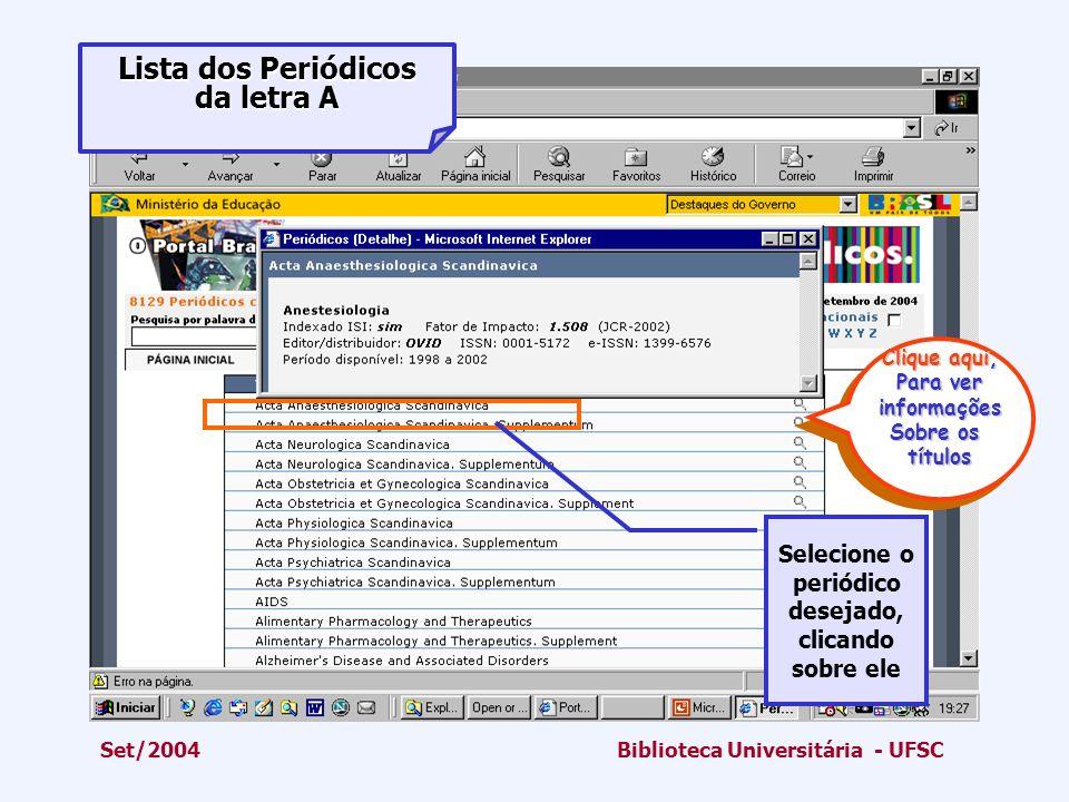 Set/2004Biblioteca Universitária - UFSC Lista dos Periódicos da letra A Selecione o periódico desejado, clicando sobre ele Clique aqui, Para ver infor