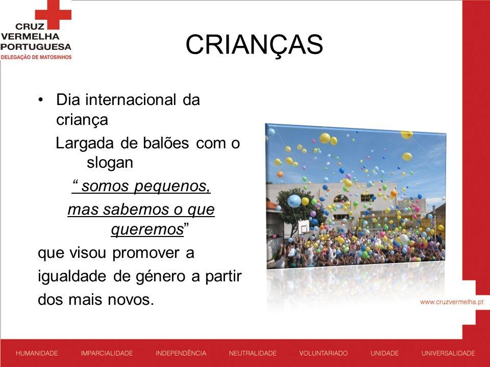 CRIANÇAS Dia internacional da criança Largada de balões com o slogan somos pequenos, mas sabemos o que queremos que visou promover a igualdade de géne
