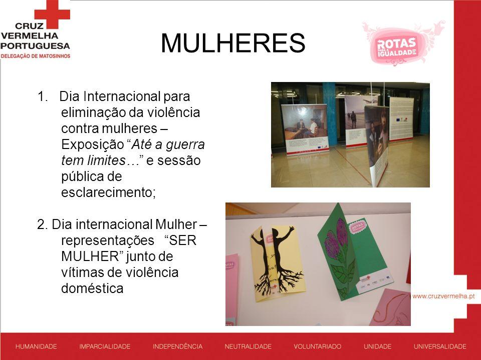MULHERES 1. Dia Internacional para eliminação da violência contra mulheres – Exposição Até a guerra tem limites… e sessão pública de esclarecimento; 2