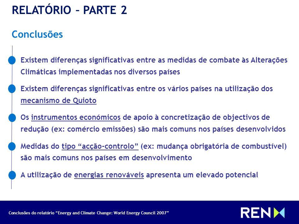 Conclusões do relatório Energy and Climate Change: World Energy Council 2007 RELATÓRIO – PARTE 2 Conclusões Existem diferenças significativas entre as