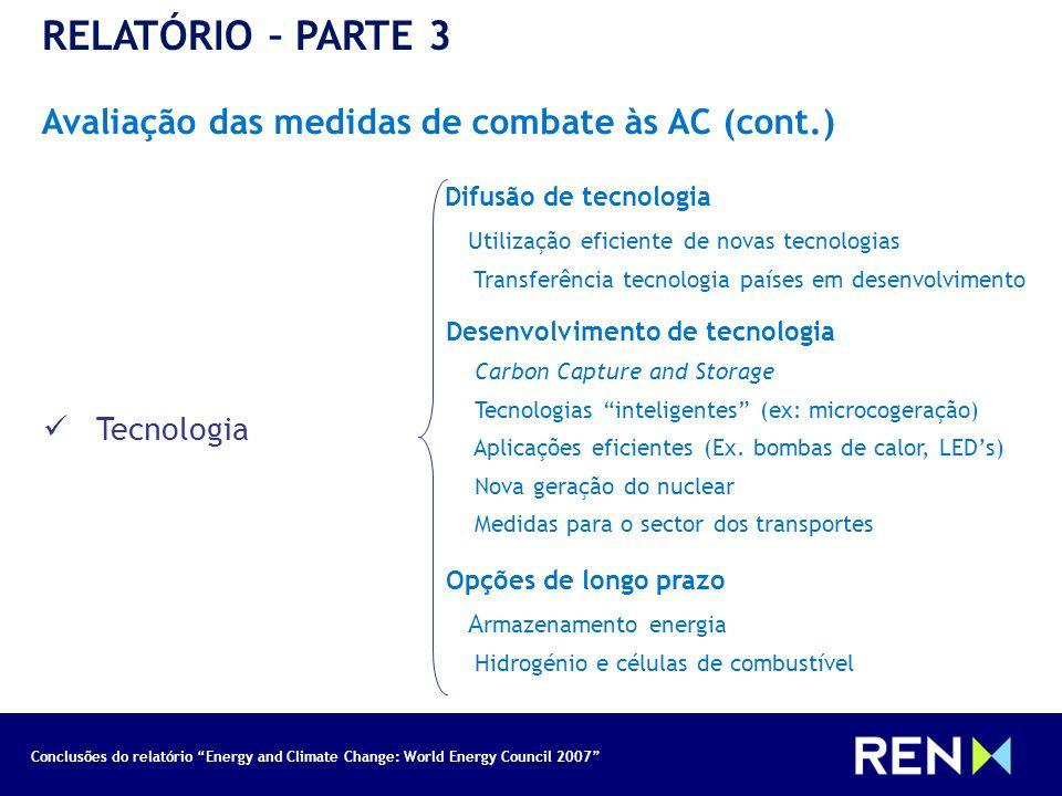 Conclusões do relatório Energy and Climate Change: World Energy Council 2007 RELATÓRIO – PARTE 3 Avaliação das medidas de combate às AC (cont.) Tecnol