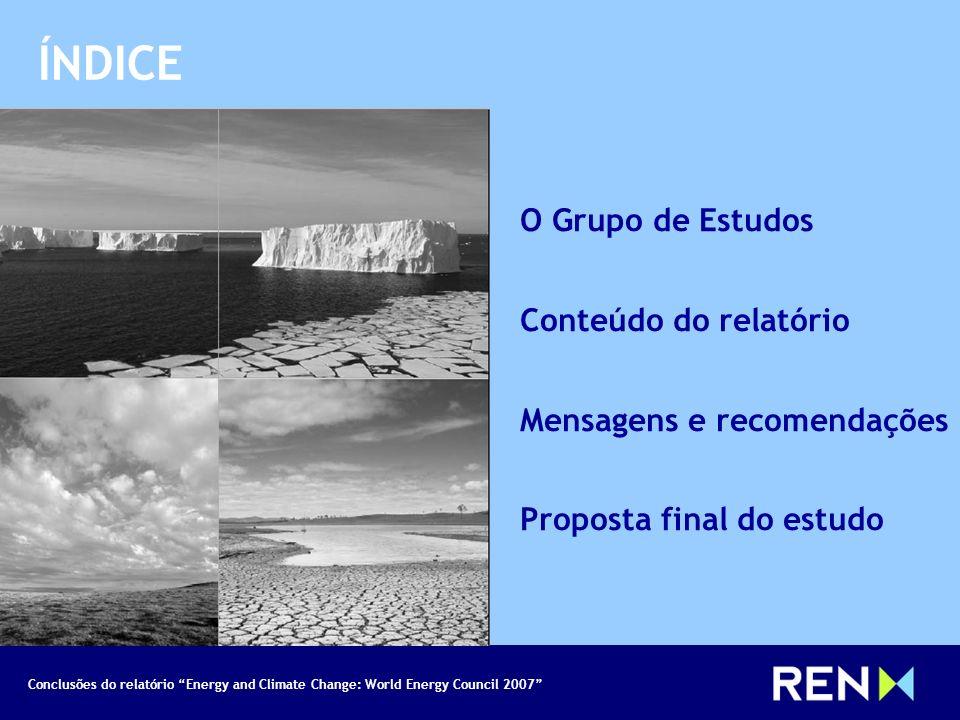 Conclusões do relatório Energy and Climate Change: World Energy Council 2007 O Grupo de Estudos Conteúdo do relatório Mensagens e recomendações Propos