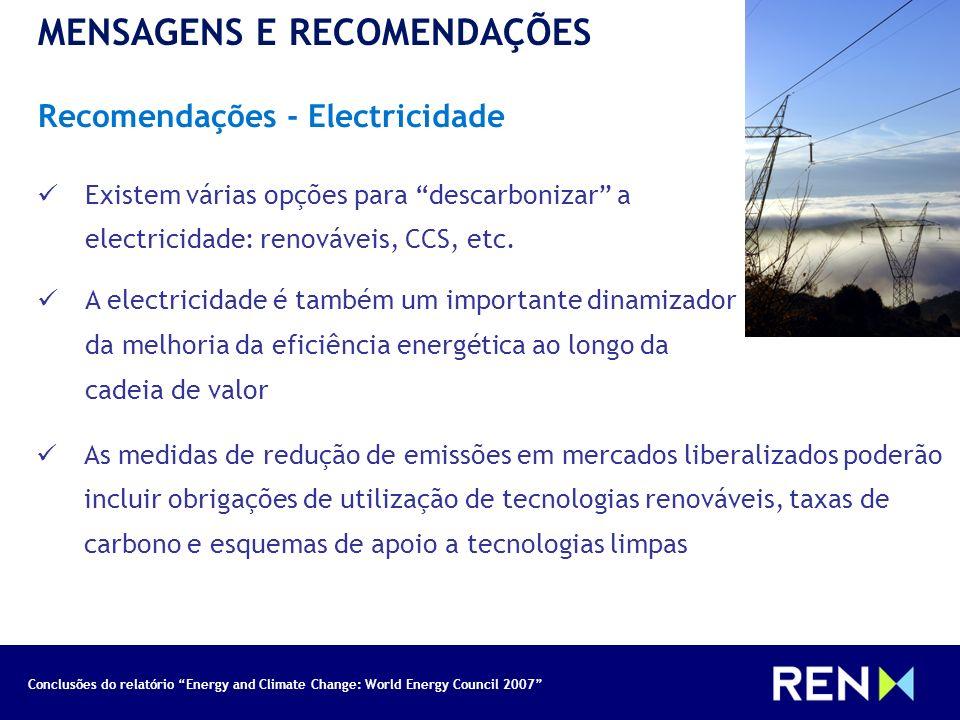 Conclusões do relatório Energy and Climate Change: World Energy Council 2007 MENSAGENS E RECOMENDAÇÕES Recomendações - Electricidade Existem várias op