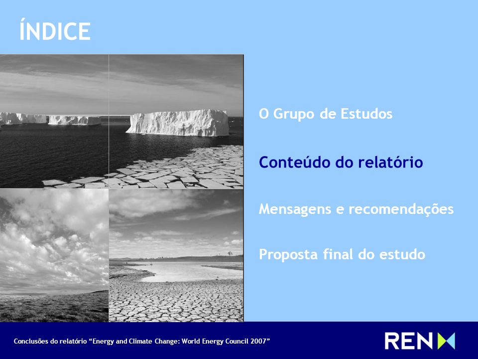 Conclusões do relatório Energy and Climate Change: World Energy Council 2007 MENSAGENS E RECOMENDAÇÕES Recomendações - Tecnologia Necessário um esforço global para a utilização eficiente das tecnologias actuais, através p.e., de novas linhas de financiamento internacional de apoio aos países em desenvolvimento.