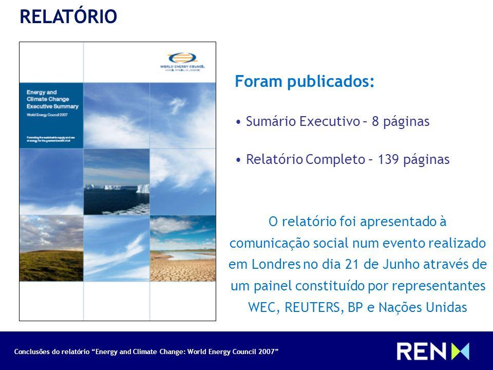 Conclusões do relatório Energy and Climate Change: World Energy Council 2007 RELATÓRIO Foram publicados: Sumário Executivo – 8 páginas Relatório Compl