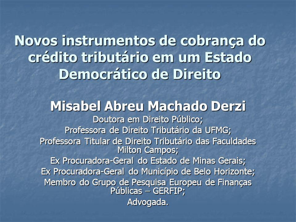 Novos instrumentos de cobrança do crédito tributário em um Estado Democrático de Direito Misabel Abreu Machado Derzi Doutora em Direito Público; Profe