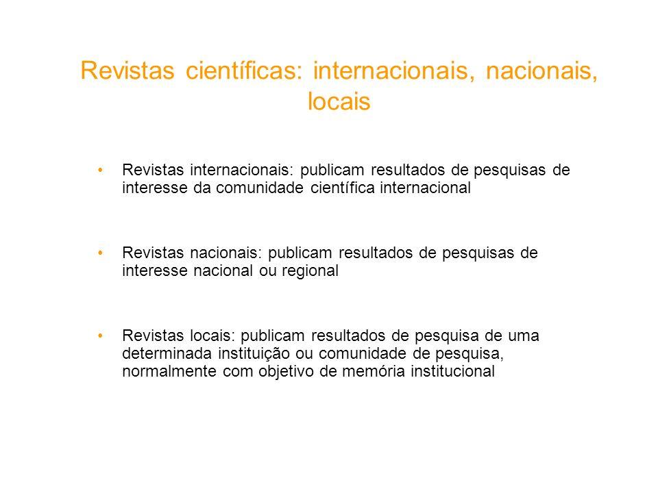 Revistas científicas: internacionais, nacionais, locais Revistas internacionais: publicam resultados de pesquisas de interesse da comunidade científic