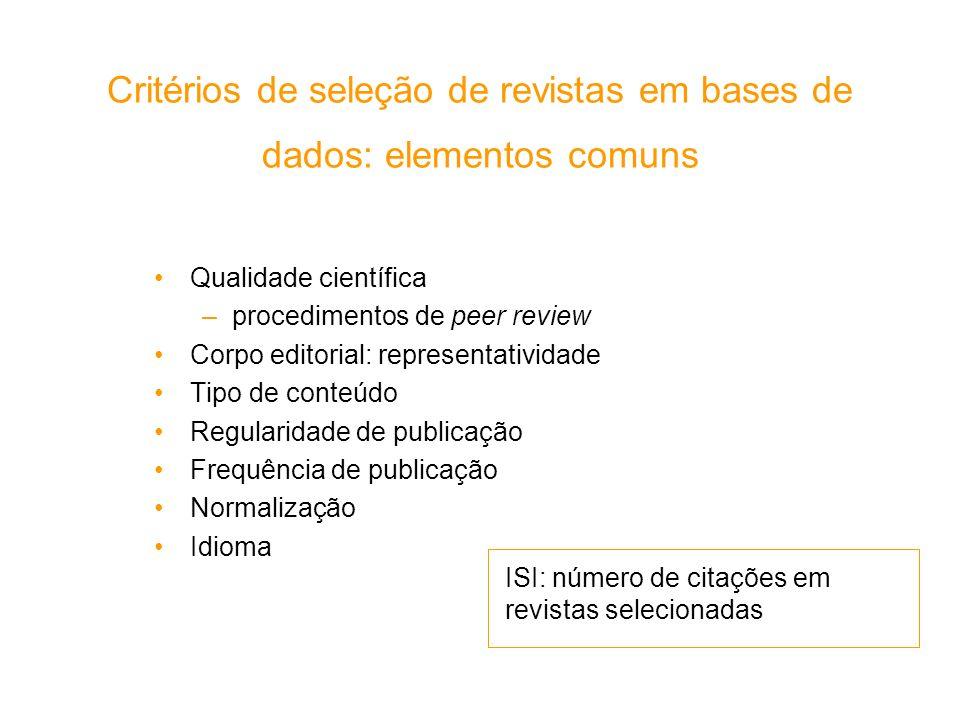 Critérios de seleção de revistas em bases de dados: elementos comuns Qualidade científica –procedimentos de peer review Corpo editorial: representativ