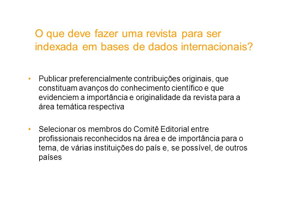 O que deve fazer uma revista para ser indexada em bases de dados internacionais? Publicar preferencialmente contribuições originais, que constituam av