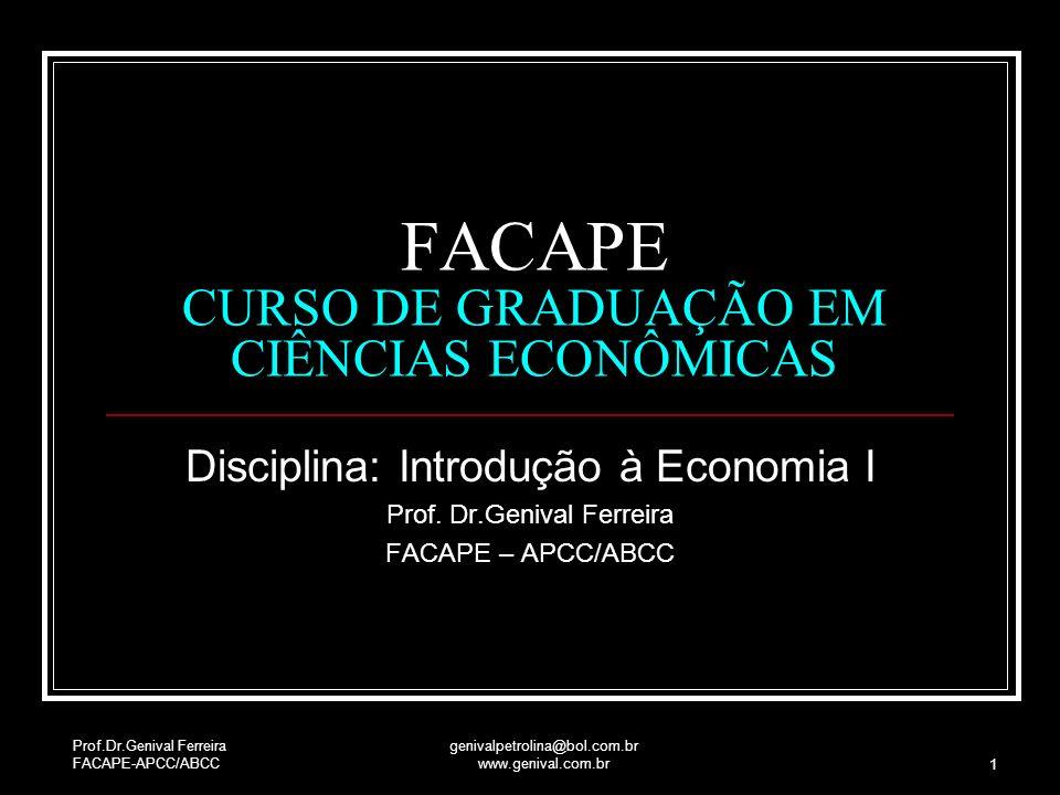 Prof.Dr.Genival Ferreira FACAPE-APCC/ABCC genivalpetrolina@bol.com.br www.genival.com.br 1 FACAPE CURSO DE GRADUAÇÃO EM CIÊNCIAS ECONÔMICAS Disciplina