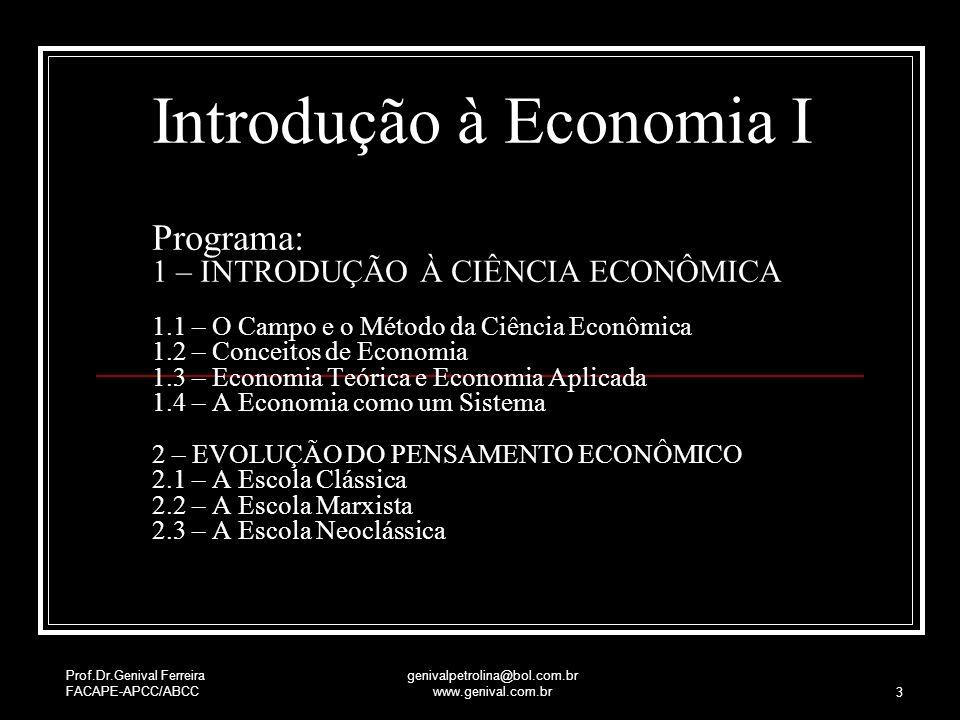 Prof.Dr.Genival Ferreira FACAPE-APCC/ABCC genivalpetrolina@bol.com.br www.genival.com.br 3 Introdução à Economia I Programa: 1 – INTRODUÇÃO À CIÊNCIA