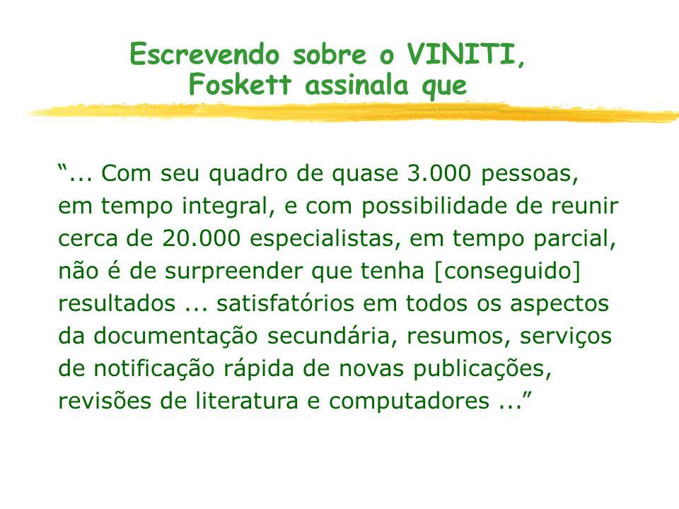 Escrevendo sobre o VINITI, Foskett assinala que... Com seu quadro de quase 3.000 pessoas, em tempo integral, e com possibilidade de reunir cerca de 20