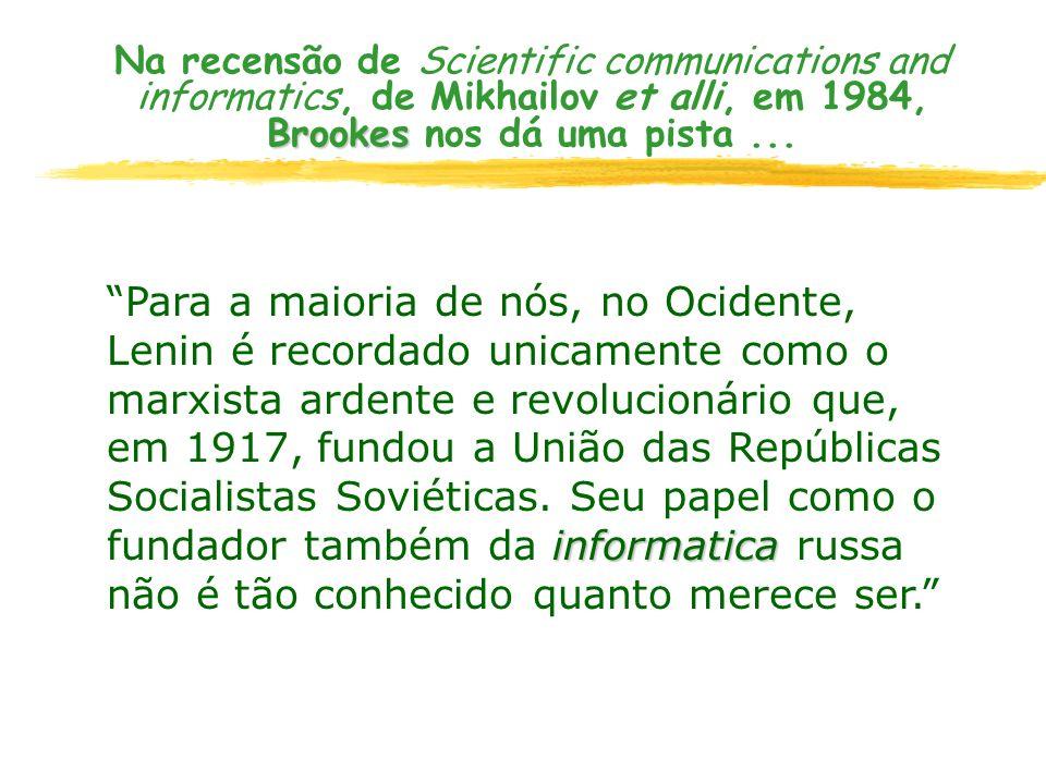 Brookes Na recensão de Scientific communications and informatics, de Mikhailov et alli, em 1984, Brookes nos dá uma pista... informatica Para a maiori