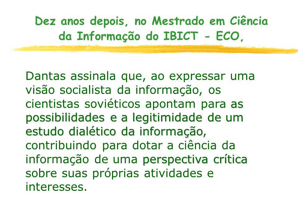 Dez anos depois, no Mestrado em Ciência da Informação do IBICT - ECO, as possibilidades e a legitimidade de um estudo dialético da informação perspect