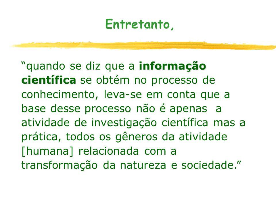 Entretanto, informação científica quando se diz que a informação científica se obtém no processo de conhecimento, leva-se em conta que a base desse pr
