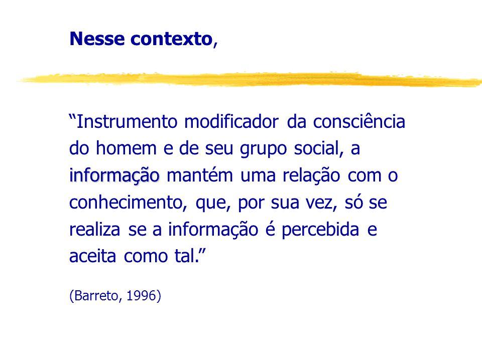 Nesse contexto, informação Instrumento modificador da consciência do homem e de seu grupo social, a informação mantém uma relação com o conhecimento,