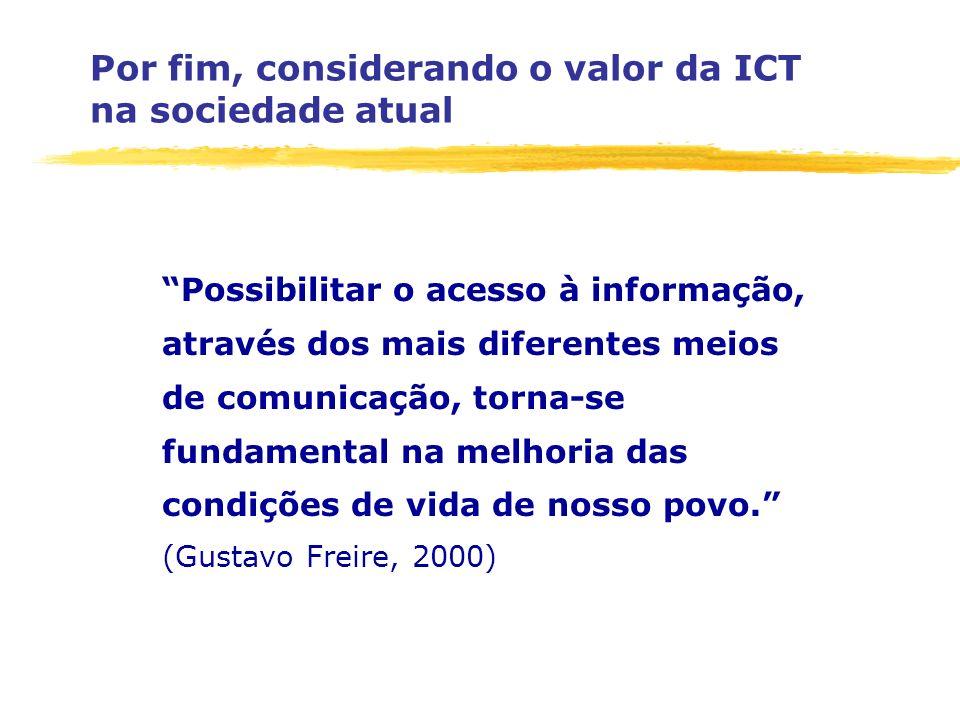 Por fim, considerando o valor da ICT na sociedade atual Possibilitar o acesso à informação, através dos mais diferentes meios de comunicação, torna-se