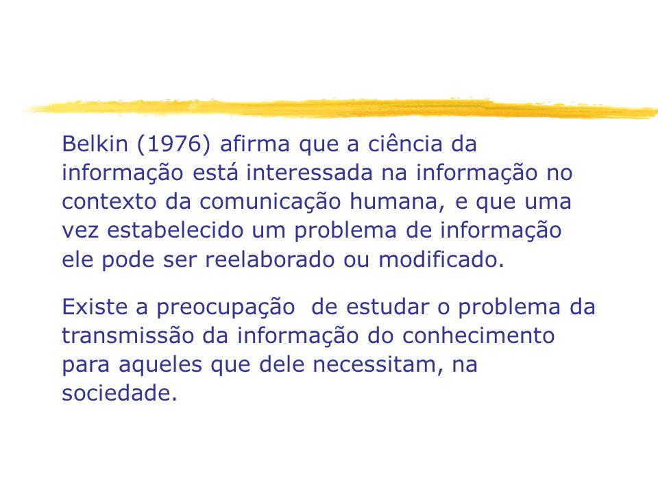 Belkin (1976) afirma que a ciência da informação está interessada na informação no contexto da comunicação humana, e que uma vez estabelecido um probl