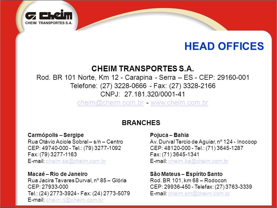 HEAD OFFICES CHEIM TRANSPORTES S.A. Rod. BR 101 Norte, Km 12 - Carapina - Serra – ES - CEP: 29160-001 Telefone: (27) 3228-0666 - Fax: (27) 3328-2166 C