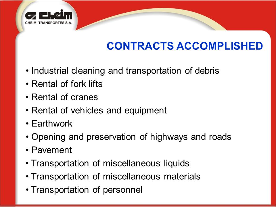 CONTRACTS ACCOMPLISHED Industrial cleaning and transportation of debris Rental of fork lifts Rental of cranes Rental of vehicles and equipment Earthwo