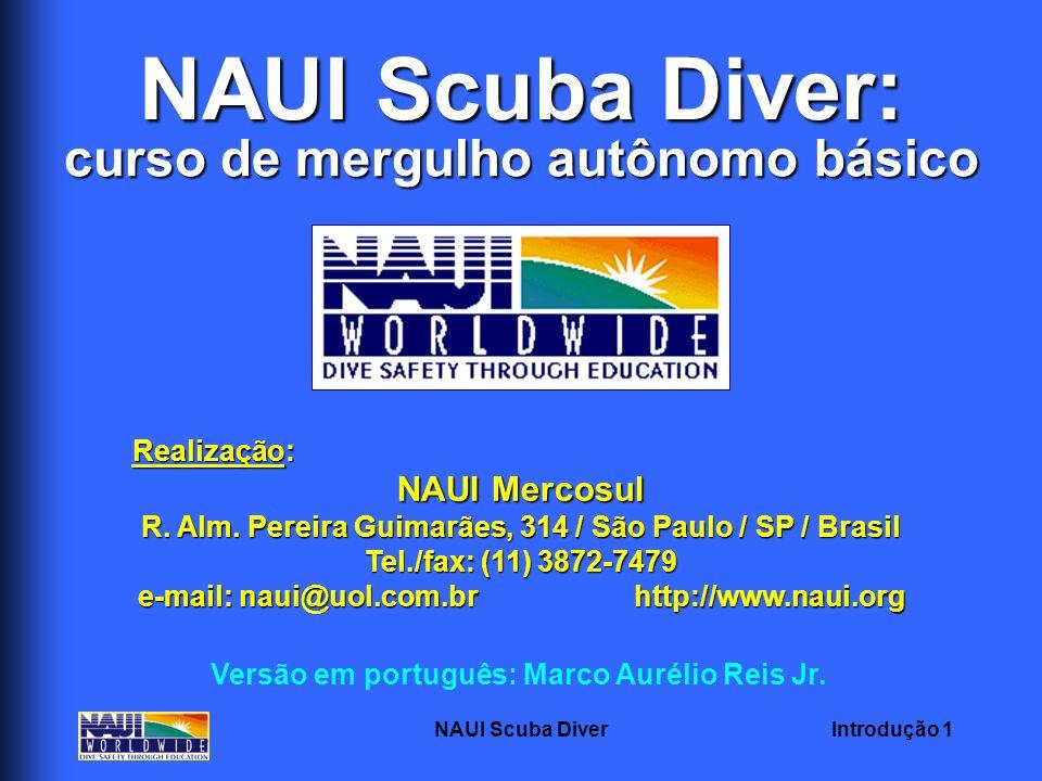 Introdução 1NAUI Scuba Diver NAUI Scuba Diver: Versão em português: Marco Aurélio Reis Jr. Realização: NAUI Mercosul R. Alm. Pereira Guimarães, 314 /