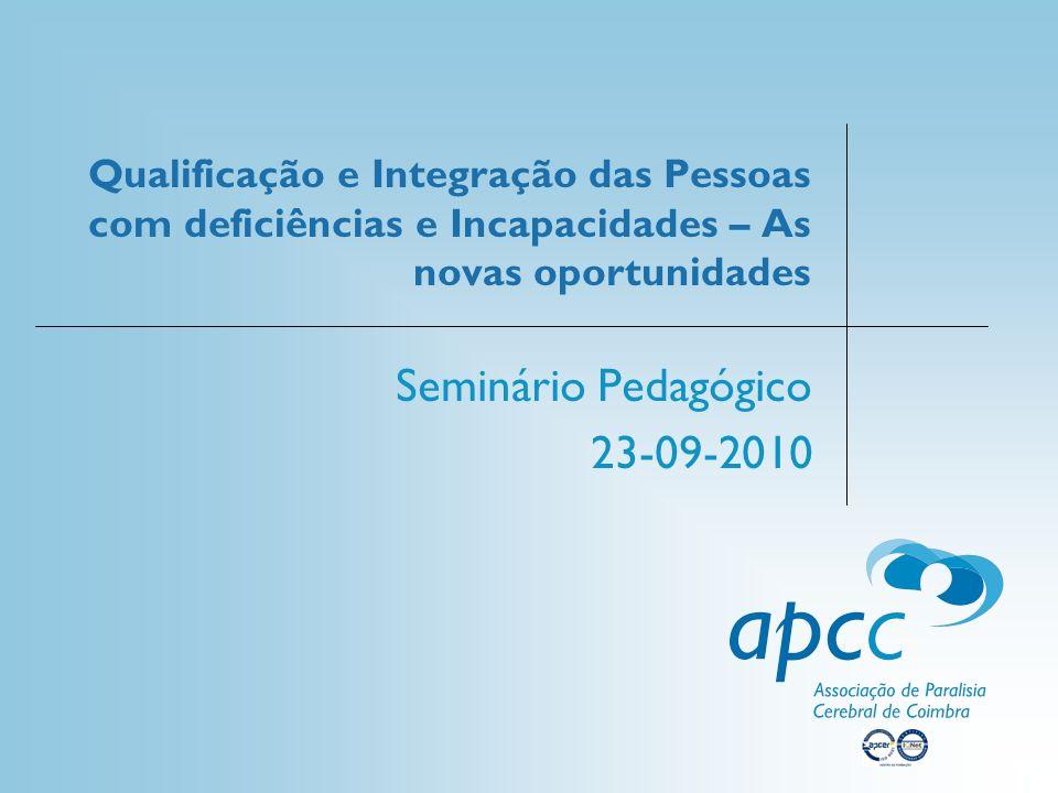 Qualificação e Integração das Pessoas com deficiências e Incapacidades – As novas oportunidades Seminário Pedagógico 23-09-2010