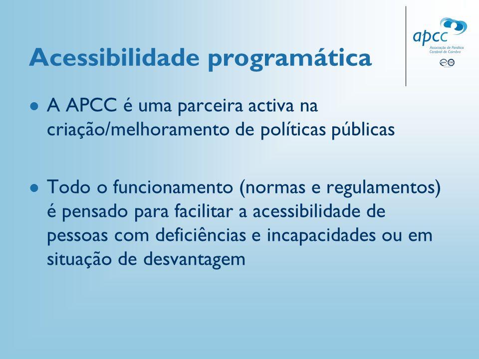 Acessibilidade programática A APCC é uma parceira activa na criação/melhoramento de políticas públicas Todo o funcionamento (normas e regulamentos) é