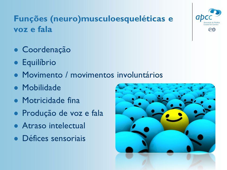 Funções (neuro)musculoesqueléticas e voz e fala Coordenação Equilíbrio Movimento / movimentos involuntários Mobilidade Motricidade fina Produção de vo
