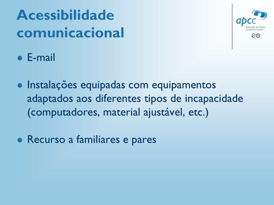 Acessibilidade comunicacional E-mail Instalações equipadas com equipamentos adaptados aos diferentes tipos de incapacidade (computadores, material aju