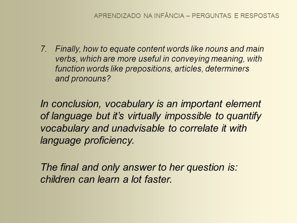 APRENDIZADO NA INFÂNCIA – PERGUNTAS E RESPOSTAS 7.Finally, how to equate content words like nouns and main verbs, which are more useful in conveying m