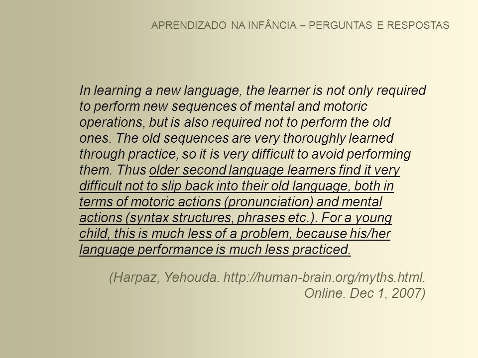 APRENDIZADO NA INFÂNCIA – PERGUNTAS E RESPOSTAS In learning a new language, the learner is not only required to perform new sequences of mental and mo